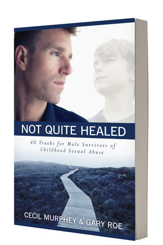 Not Quite Healed: 40 Truths for Male Survivors of Childhood Sexual Abuse (2013 Lime Award Finalist for Excellence in Non-Fiction)