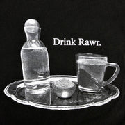 RAWr Life Drink RAWr shirt graphic