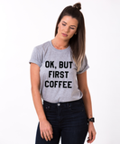 OK But First Coffee T-shirt, OK But First Coffee shirt, 100% cotton Tee, Black/White/Gray/Gold, UNISEX