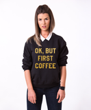 Ok, but first coffee black Crewneck, Ok, but first coffee Black Sweatshirt, 50/50% Cotton/Polyester Crewneck, Black/White/Gold, UNISEX