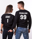 99 Problems, Aint 1, Couples Matching Set of Sweatshirts