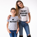 I'm not Working Today, Me Neither, Mommy and Me Matching Set of Shirts