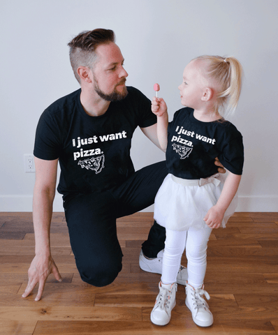 I Just Want Pizza, Daddy and Me Shirts