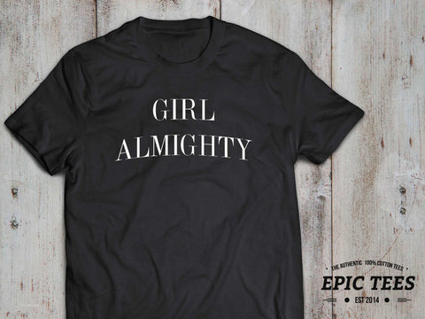 Girl Almighty T-shirt, Girl Almighty Shirt 100% cotton Tee, Black/White, UNISEX