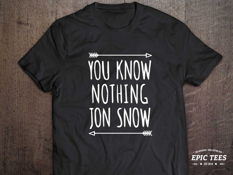 SALE! You know nothing jon snow T-shirt, You know nothing jon snow Shirt 100% cotton Tee, Black/White, UNISEX