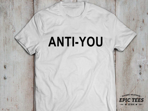 Anti - You T-shirt, Anti - You shirt, 100% cotton Tee, Black/White/Gray, UNISEX