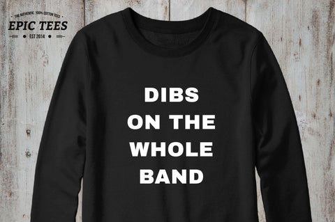 Dibs on the whole band Black Crewneck, Dibs on the whole band Black Sweatshirt, 50/50% Cotton/Polyester Crewneck, Black, UNISEX
