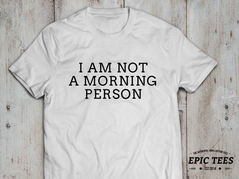 I am not a morning person T-shirt,I am not a morning person shirt, 100% cotton Tee, Black/White/Gray, UNISEX