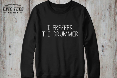 I prefer the drummer Crewneck, I prefer the drummer Sweatshirt, I prefer the drummer Sweater 50/50% Cotton/Polyester Crewneck, UNISEX