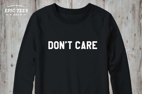 Don't Care Crewneck, Don't Care Sweatshirt, 50/50% Cotton/Polyester Crewneck, Black/White, UNISEX