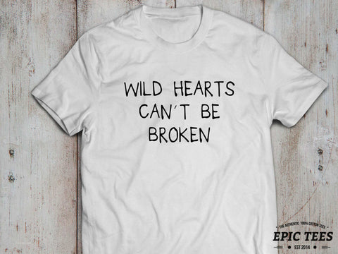 Wild hearts can't be broken shirt, Wild hearts can't be broken  T-shirt, 100% cotton Tee, Black/White/Gray, UNISEX