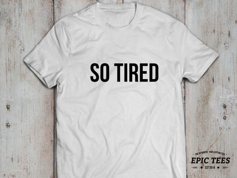 So tired T-shirt, So tired shirt, Graphic Tee, Tumblr, Black/Gray/White, UNISEX