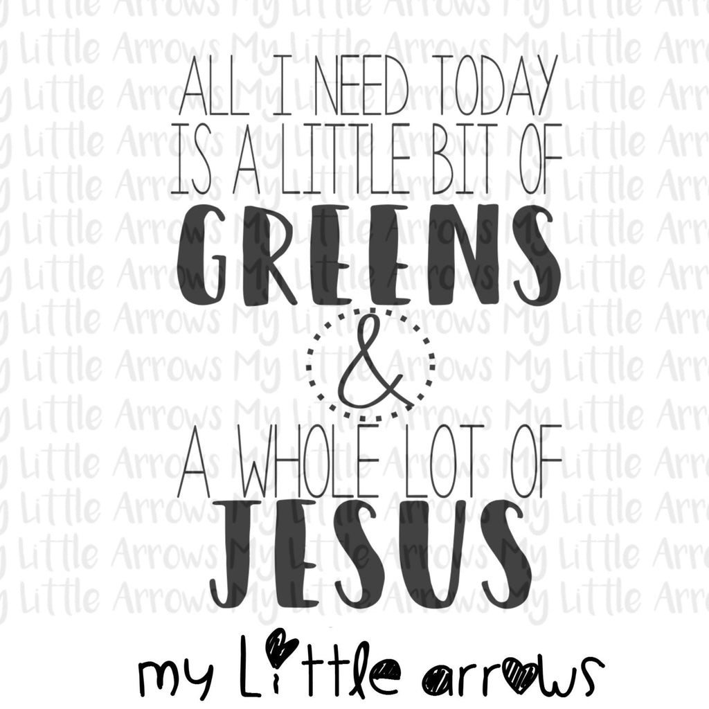 Greens and Jesus SVG, DXF, EPS, png Files for Cutting Machines Cameo or Cricut -little bit of greens - whole lot of jesus - all i need svg