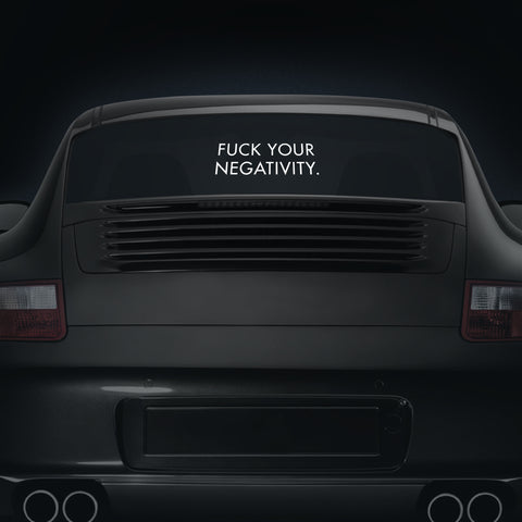 Fuck Your Negativity - Car Decal