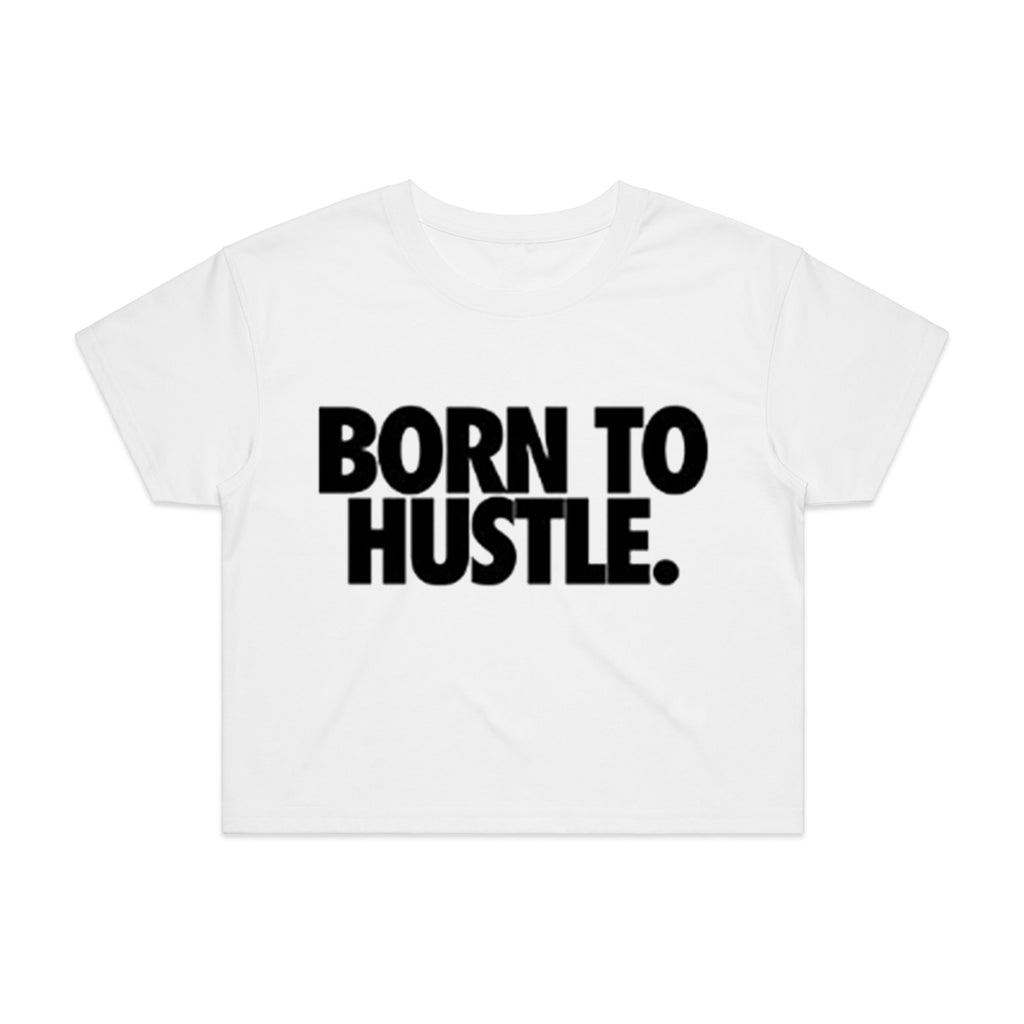 Born to Hustle -Womens Crop