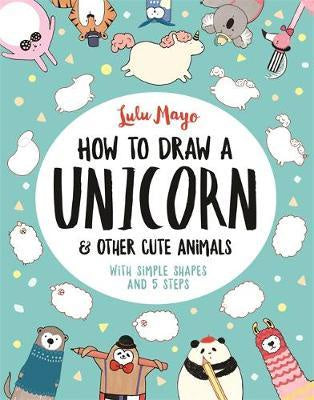 How To Draw A Unicorn and Other Cute Animals art book