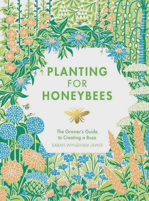 Planting for Honeybees The Grower's Guide to Creating a Buzz
