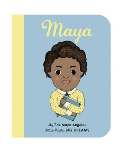 MY FIRST LITTLE PEOPLE, BIG DREAMS - MAYA ANGELOU