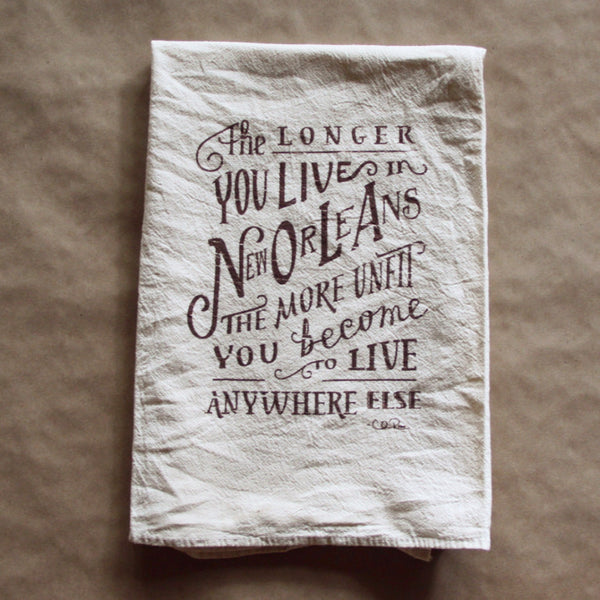 The Longer You Live in New Orleans Flour Sack Tea Towel