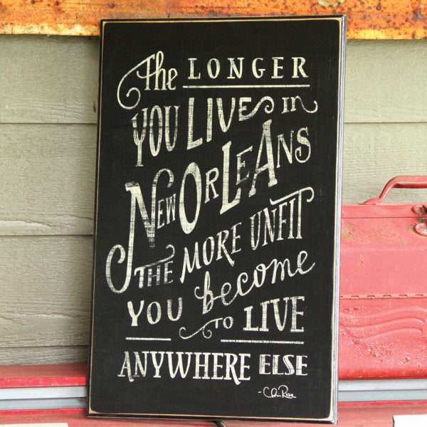 The Longer You Live in New Orleans Wood Sign Wall Art NOLA Chris Rose Handmade