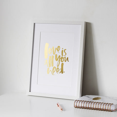 'Love is all You Need' Gold Foil Print