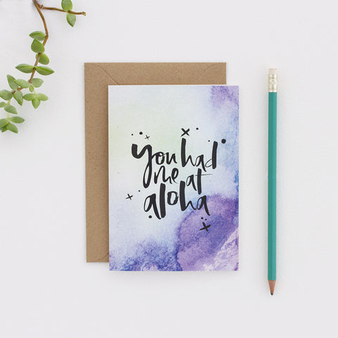 You Had Me At Aloha Hand Lettered Watercolour Greeting Card