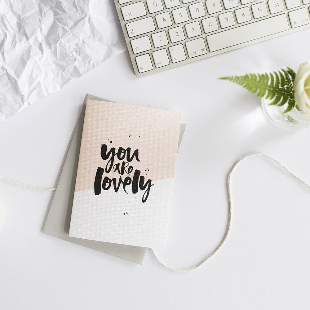 You Are Lovely Hand Lettered Greeting Card