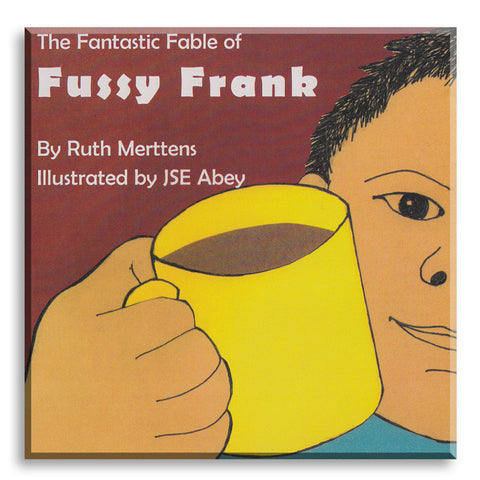 The fantastic fable of Fussy Frank, by Ruth Merttens