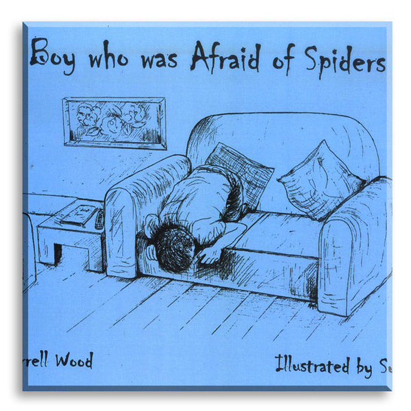 The boy who was afraid of spiders, by Darrell Wood.