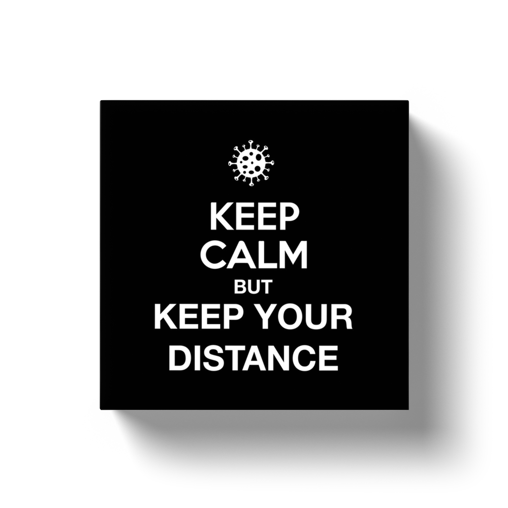KEEP CALM BUT KEEP YOUR DISTANCE / Canvas Wraps