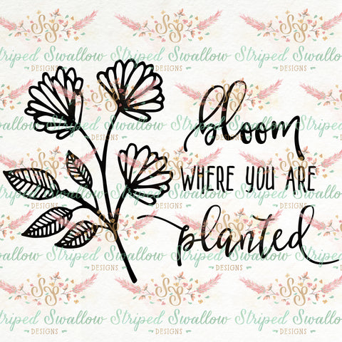 Bloom Where You Are Planted Digital Cut File
