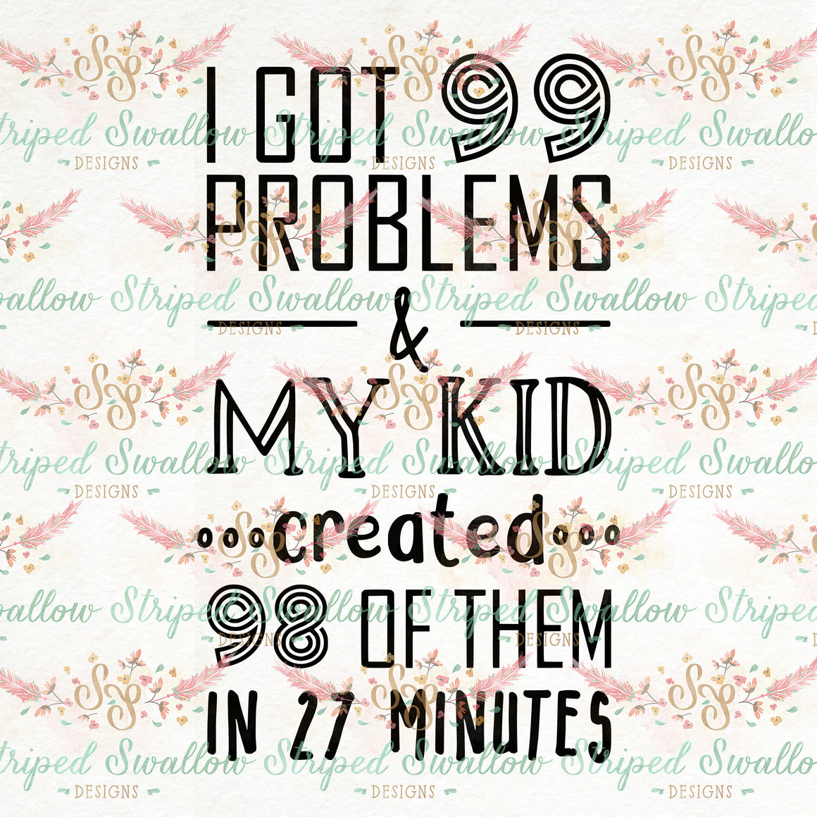 99 Problems Digital Cut File