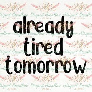 Already Tired Tomorrow Digital Cut File
