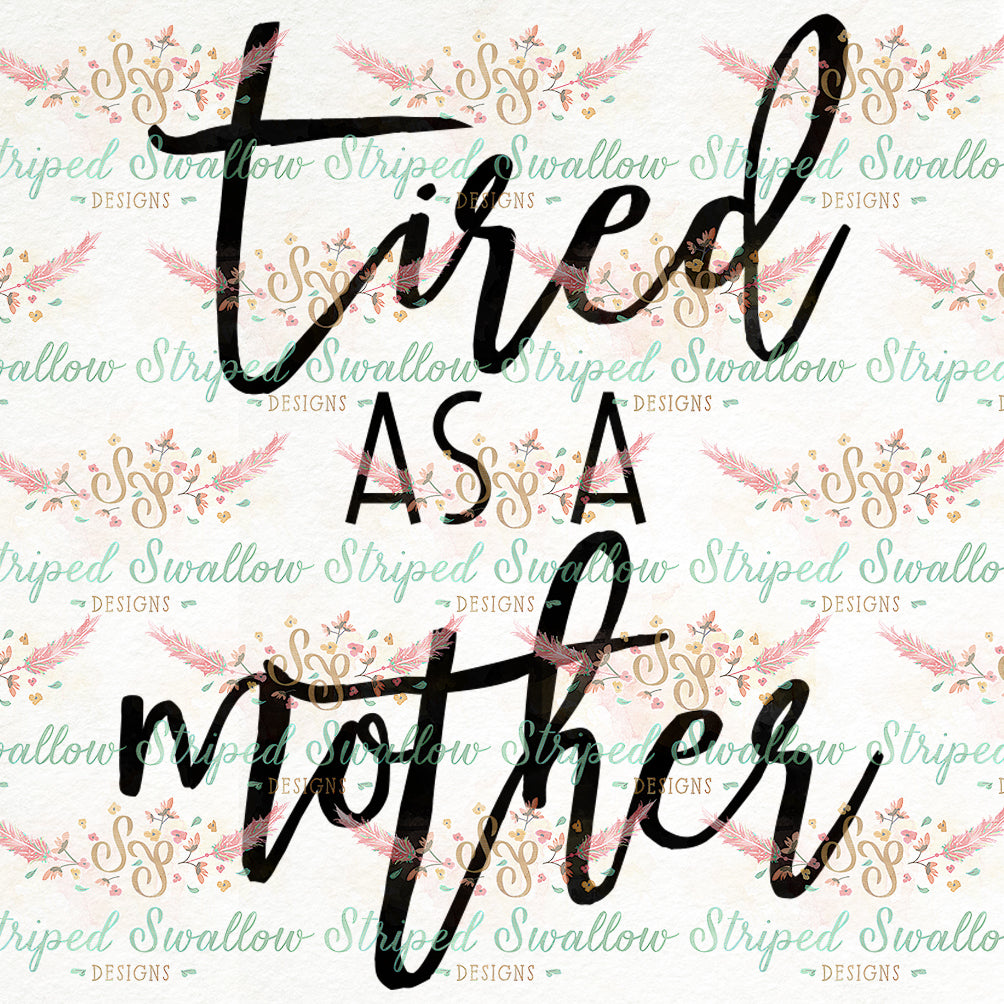 Tired as a Mother Digital Cut File