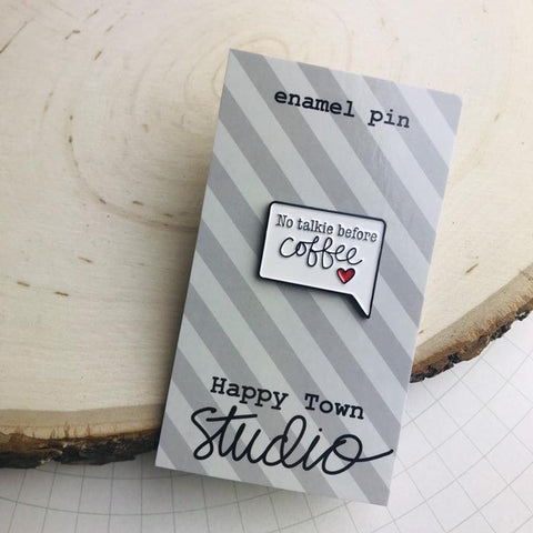 HAPPY TOWN STUDIO:  Enamel Pin - No Talkie Before Coffee Talk Bubble