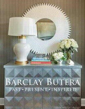 Barclay Butera; Past. Present. Inspired
