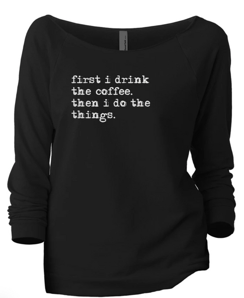 First I Drink the Coffee...Black Slouchy Top