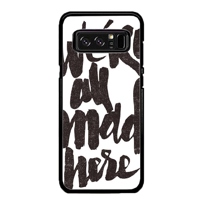 We Are Mad Here A1696 Samsung Galaxy Note 8 Case New Year Gifts 2020-Samsung Galaxy Note 8 Cases-Recovery Case