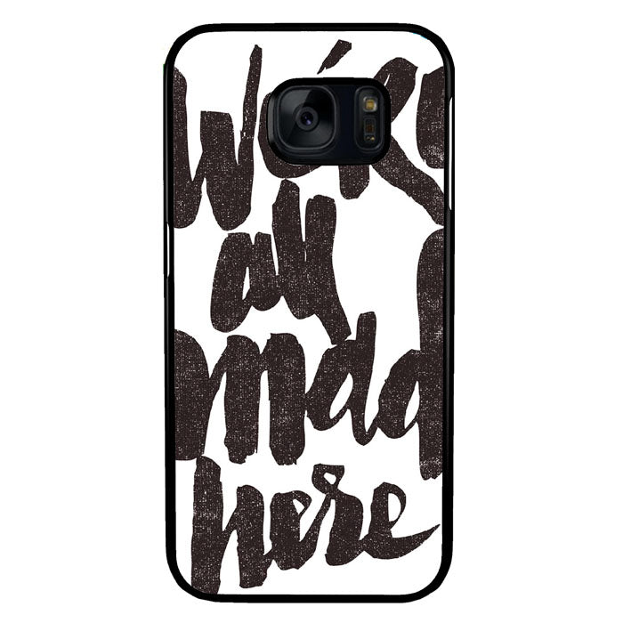 We Are Mad Here A1696 Samsung Galaxy S7 Case New Year Gifts 2020-Samsung Galaxy S7 Cases-Recovery Case