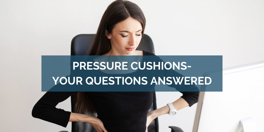 Pressure Relief Cushions - Your Questions Answered