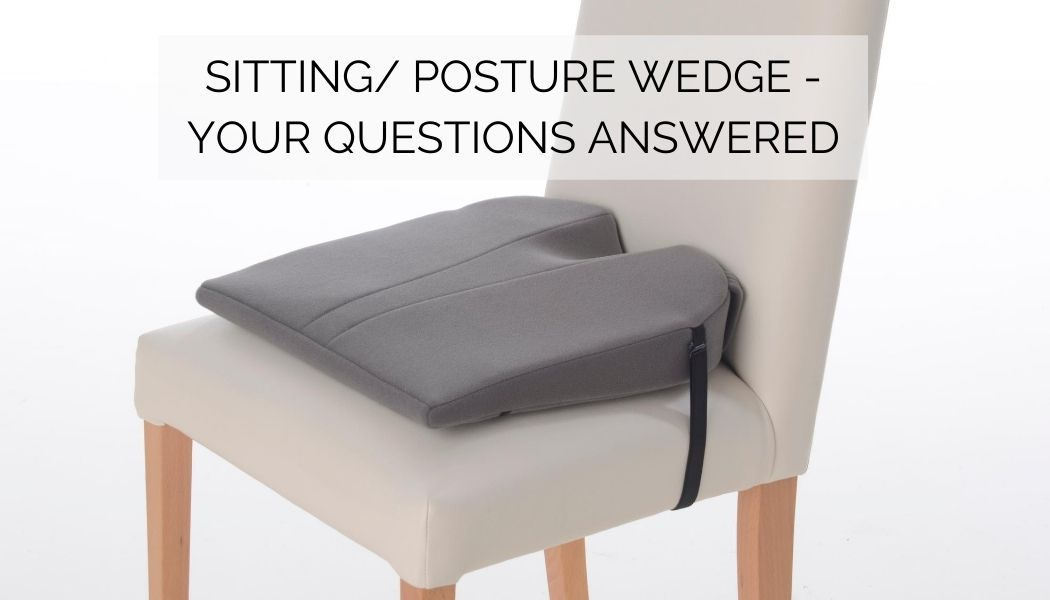 Sitting/ Posture Wedge - Your Questions Answered