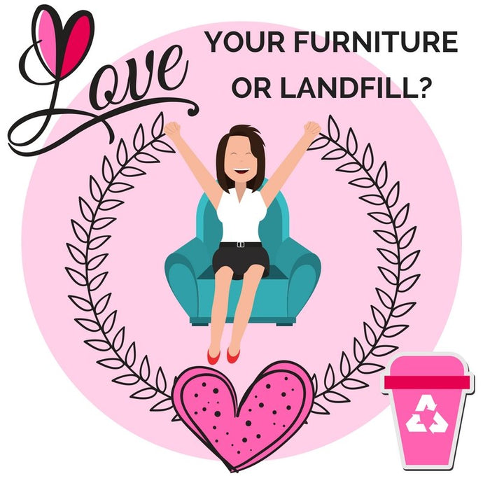 Love Over Landfill: Why It's Better To Up Cycle Your Furniture Rather Than Throw It Away.