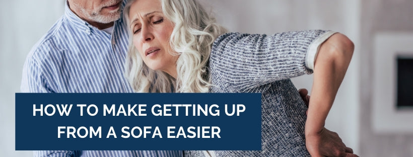 how to make getting up from a sofa easier joints pain lifting body ache firm cushions back pain
