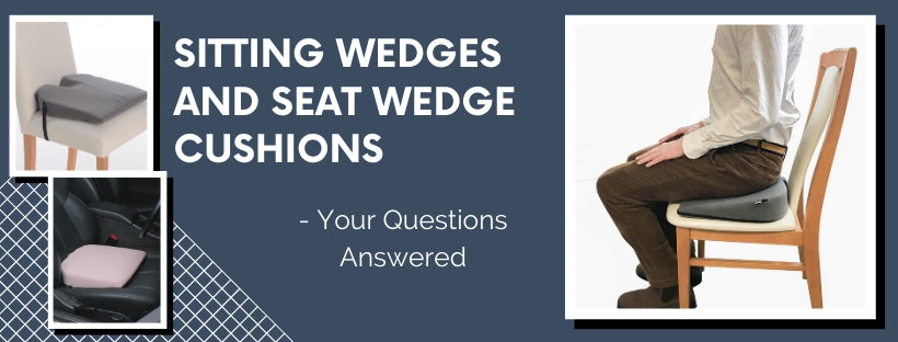 Sitting Wedges and Seat Wedge Cushions your questions answered