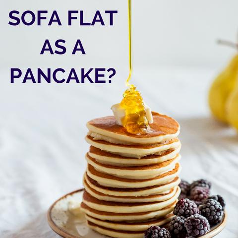 Sofa flat as a pancake? Need refilling?