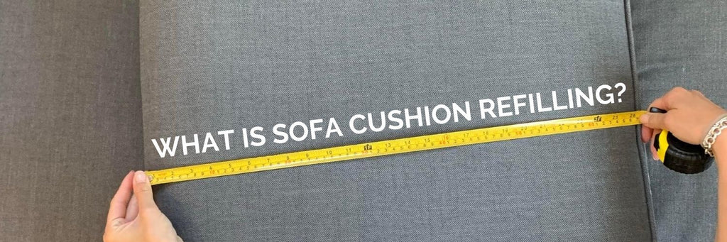 What is sofa cushion refilling?