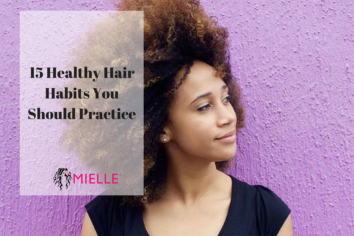 Hair Care Tips 15 Healthy Hair Habits You Should Practice Mielle