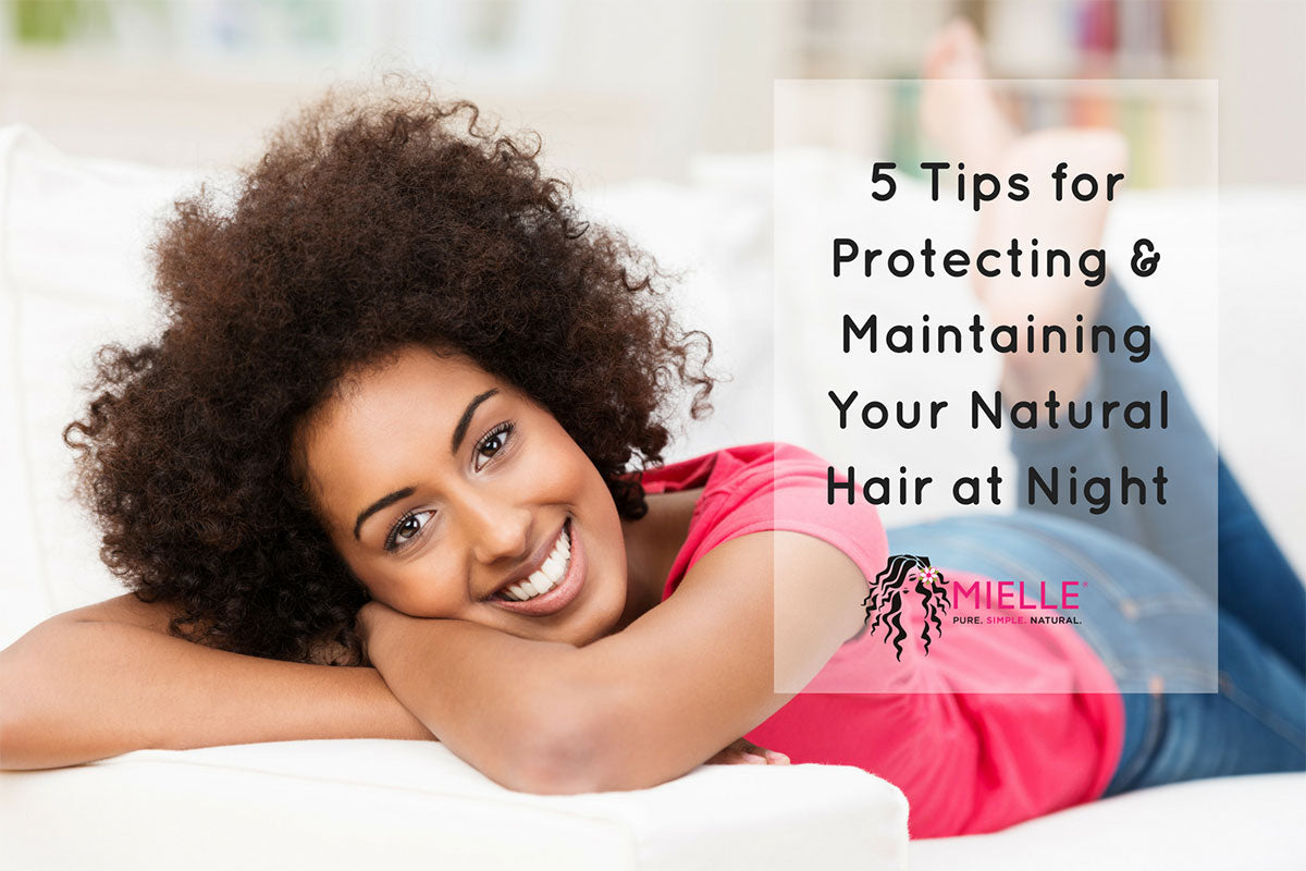 5 Tips for Protecting & Maintaining Your Natural Hair at Night
