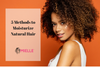 5 Methods to Moisturize Natural Hair
