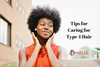 The Best Tips for Caring for Type 4 Hair